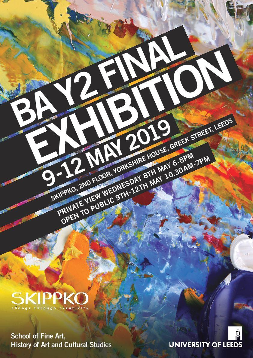 Poster advertising BA Fine Art second year exhibition at Yorkshire House in Leeds in May 2019