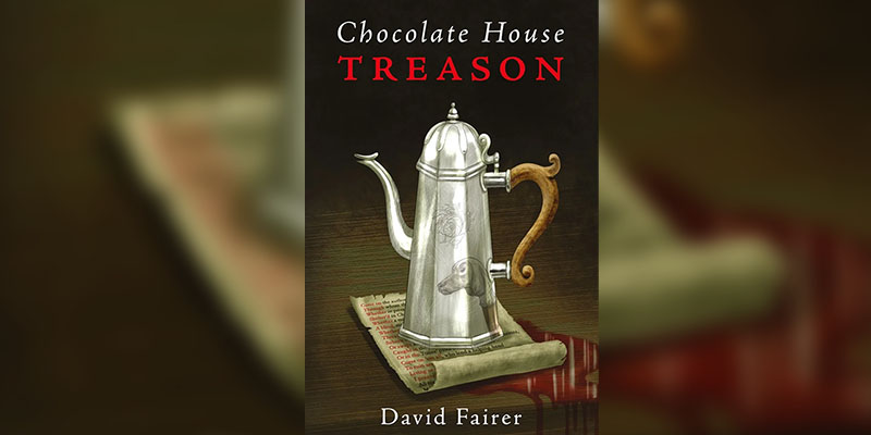 Chocolate House Treason — a new novel by David Fairer