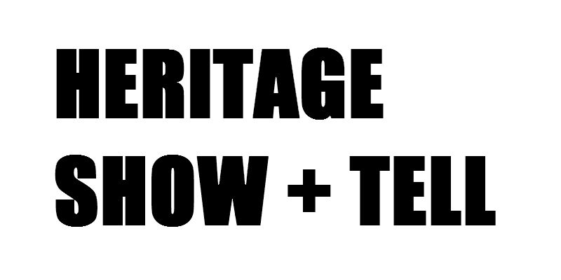 Heritage Show + Tell — call for speakers