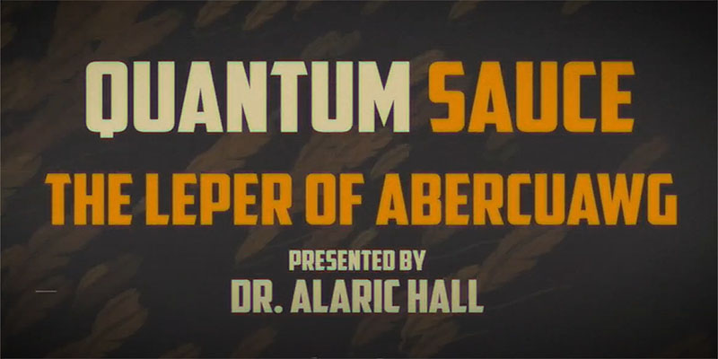 Quantum Sauce – The Leper of Abercuawg